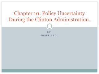 Chapter 10: Policy Uncertainty During the Clinton Administration.