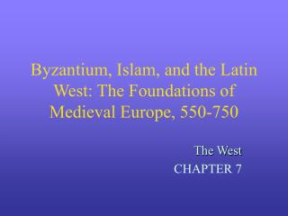 Byzantium, Islam, and the Latin West: The Foundations of Medieval Europe, 550-750