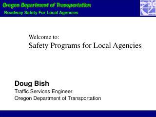 Doug Bish Traffic Services Engineer Oregon Department of Transportation