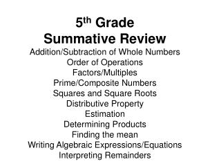 5 th  Grade  Summative Review Addition/Subtraction of Whole Numbers Order of Operations