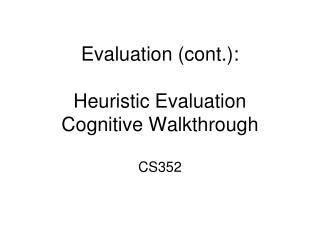 Evaluation (cont.): Heuristic Evaluation Cognitive Walkthrough