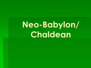 Neo-Babylon/ Chaldean