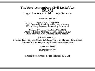 The Servicemembers Civil Relief Act (SCRA) Legal Issues and Military Service PRESENTED BY: