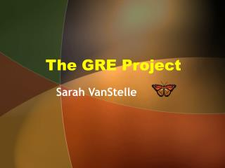 The GRE Project