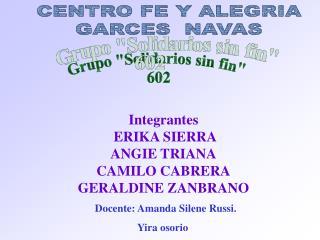 Integrantes  ERIKA SIERRA ANGIE TRIANA CAMILO CABRERA GERALDINE ZANBRANO