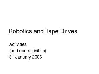 Robotics and Tape Drives