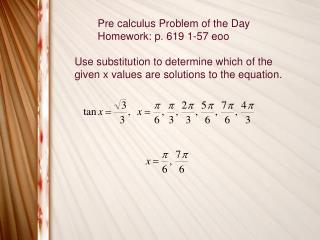 Pre calculus Problem of the Day Homework: p. 619 1-57 eoo