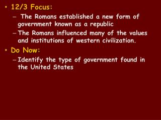 12/3 Focus : The Romans established a new form of government known as a republic