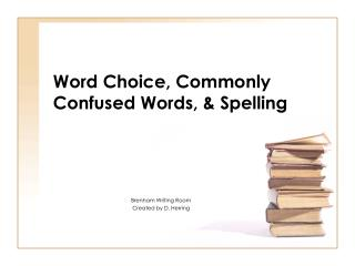 Word Choice, Commonly Confused Words, & Spelling