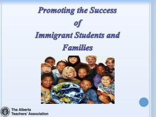 Promoting the Success  of  Immigrant Students  and Families