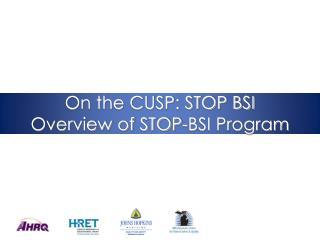 On the CUSP: STOP BSI Overview of STOP-BSI Program