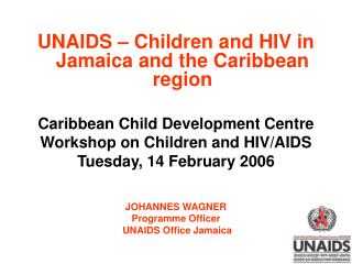 UNAIDS – Children and HIV in Jamaica and the Caribbean region Caribbean Child Development Centre