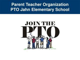 Parent Teacher Organization PTO Jahn Elementary School