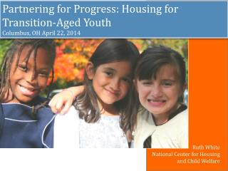 Partnering for Progress: Housing  for Transition-Aged Youth  Columbus, OH April 22, 2014