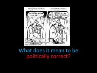 What does it mean to be  politically correct?