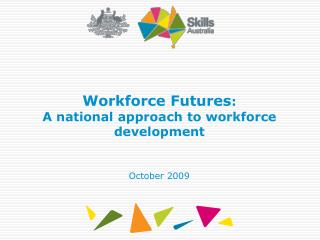 Workforce Futures :  A national approach to workforce development