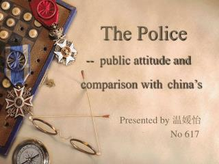 The Police --  public attitude and  comparison with china's