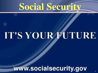 IT'S YOUR FUTURE www.socialsecurity.gov
