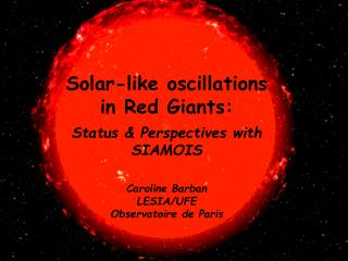 Solar-like oscillations in Red Giants: Status & Perspectives with SIAMOIS Caroline Barban