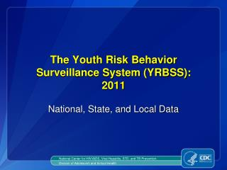 The Youth Risk Behavior  Surveillance System (YRBSS): 2011