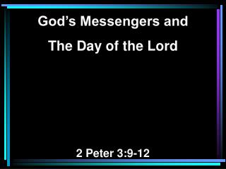 God's Messengers and The Day of the Lord 2 Peter 3:9-12