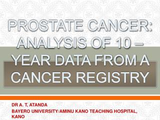PROSTATE CANCER:  ANALYSIS OF  10 – YEAR DATA  FROM A CANCER REGISTRY