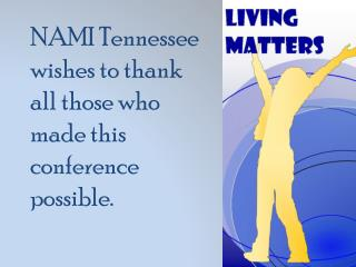 NAMI Tennessee wishes to thank all those who made this conference possible.