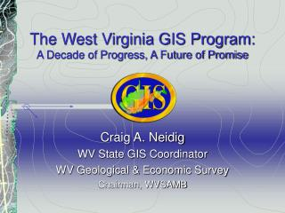 The West Virginia GIS Program: A Decade of Progress, A Future of Promise