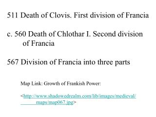 511 Death of Clovis. First division of Francia c. 560 Death of Chlothar I. Second division