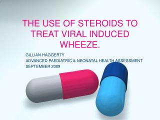 THE USE OF STEROIDS TO  TREAT VIRAL INDUCED WHEEZE.