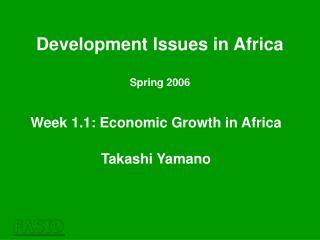 Week 1.1: Economic Growth in Africa Takashi Yamano