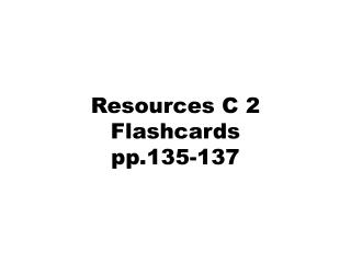 Resources C 2 Flashcards pp.135-137