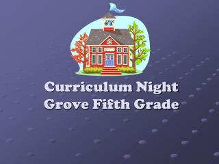 Curriculum Night Grove Fifth Grade