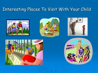 Interesting Places To Visit With Your Child