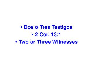 Dos o Tres Testigos 2 Cor. 13:1 Two or Three Witnesses