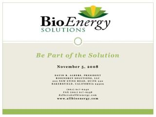 Be Part of the Solution November 5, 2008 DAVID R. ALBERS, PRESIDENT BIOENERGY SOLUTIONS, LLC