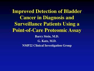 Barry Stein, M.D. G. Katz, M.D. NMP22 Clinical Investigation Group