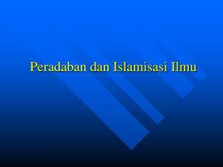 Peradaban dan Islamisasi Ilmu