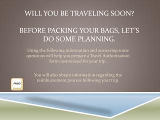 Will you be traveling soon? Before packing your bags, let's do some planning.