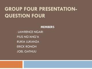 Group Four presentation- QUESTION FOUR