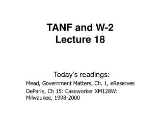 TANF and W-2 Lecture 18