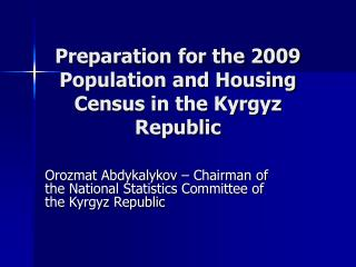Preparation for the 2009 Population and Housing Census in the Kyrgyz Republic