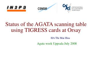 Status of the AGATA scanning table using TIGRESS cards at Orsay