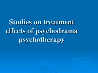 Studies on treatment effects of psychodrama psychotherapy