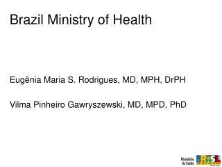 Eugênia Maria S. Rodrigues, MD, MPH, DrPH Vilma Pinheiro Gawryszewski, MD, MPD, PhD