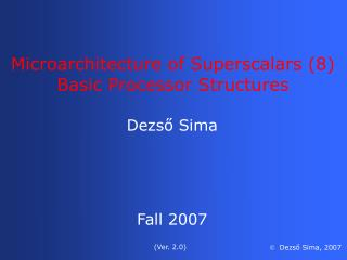 Microarchitecture of Superscalars (8) Basic Processor Structures