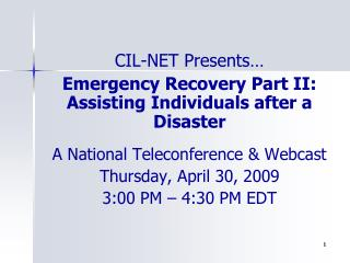 CIL-NET Presents…  Emergency Recovery Part II: Assisting Individuals after a Disaster