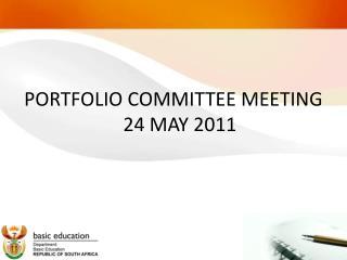 PORTFOLIO COMMITTEE MEETING 24 MAY 2011