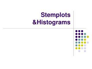 Stemplots &Histograms