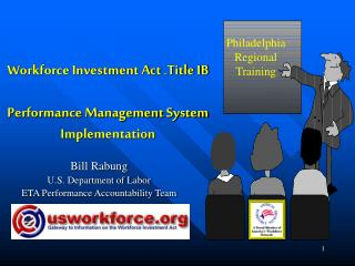Workforce Investment Act  ˜ Title IB  Performance Management System  Implementation